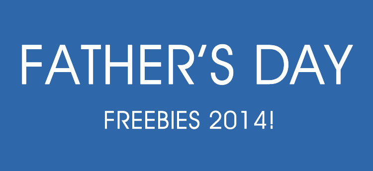 Father's Day FREEBIES 2014!