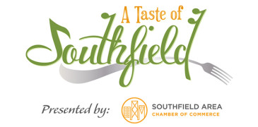 Southfield Area Chamber of Commerce A Taste Of SouthField - 20+ Restaurants October 7, 2014 5-8pm Southfield Town Center Atrium
